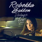 REBEKKA BAKKEN – Things You Leave Behind (Album)