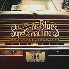 SUPERSONIC BLUES MACHINE – West of Flushing, South of Frisco (Album)