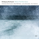 WOLFGANG MUTHSPIEL – Where The River Goes (Album)